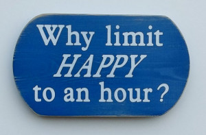 Why Limit Happy to an Hour Funny sayings on wooden signs... makes a ...