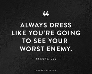 To that end, see the 101 finest fashion quotes of perpetuity