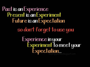 Past is an experience present is an experiment