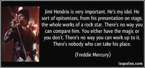 Jimi Hendrix is very important. He's my idol. He sort of epitomizes ...