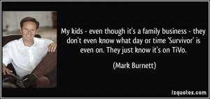 ... 'Survivor' is even on. They just know it's on TiVo. - Mark Burnett