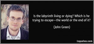 Is the labyrinth living or dying? Which is he trying to escape—the ...