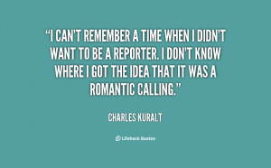 quote-Charles-Kuralt-i-cant-remember-a-time-when-i-22559.png