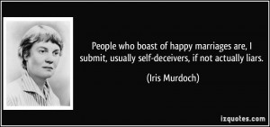 ... submit, usually self-deceivers, if not actually liars. - Iris Murdoch