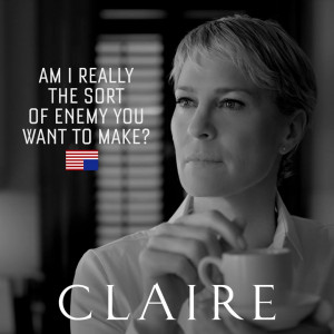 "Am I really the sort of enemy you want to make?"" – Claire"