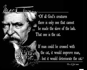 Mark Twain Quote T Shirt Of All God's Creatures Cats there is only one ...