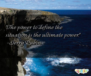 The power to define the situation is the ultimate power.