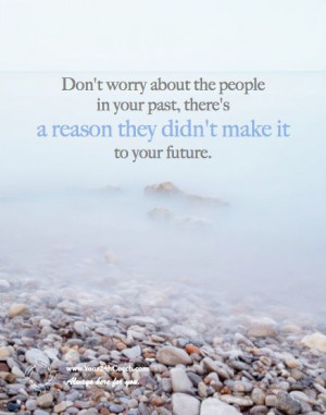 Don't worry about the people in your past, there's A Reason They Didn ...