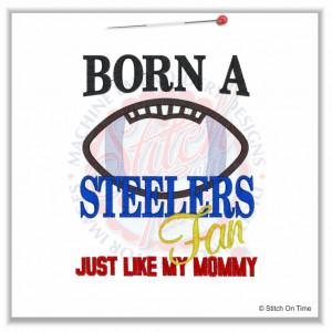 4913 Sayings : Born A Steelers Fan Like Mommy Applique 5x7