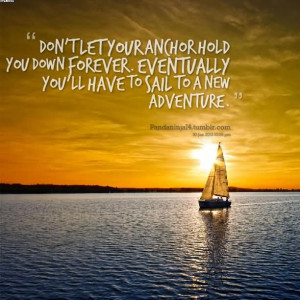 ... -you-down-forever-eventually-youll-have-to-sail-to-a-new-adventure