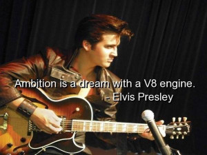 Elvis presley, quotes, sayings, ambition, dream, real
