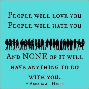 People will love you people will hate you and none of it will have ...