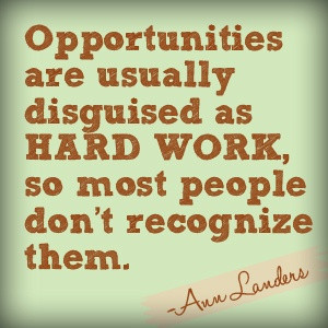 ... as HARD WORK, so most people don't recognize them. -Ann Landers