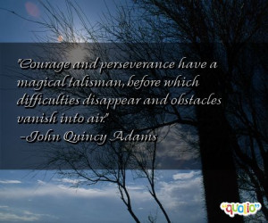 Courage and perseverance have a magical talisman , before which ...