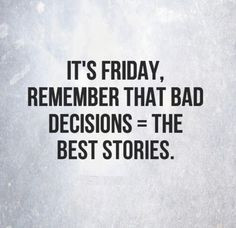 ... remember that bad decisions = the best stories. #Funny #Friday #Quotes