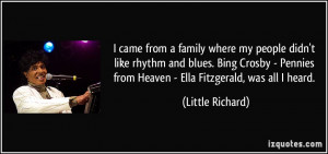 ... from Heaven - Ella Fitzgerald, was all I heard. - Little Richard