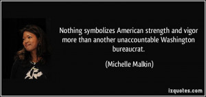 ... than another unaccountable Washington bureaucrat. - Michelle Malkin