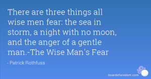 three things all wise men fear: the sea in storm, a night with no moon ...