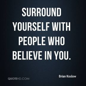 brian-koslow-brian-koslow-surround-yourself-with-people-who-believe-in ...