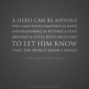 ... Hero, Quote from The Dark Knight Rises   Inspirational Quotes for