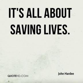 john-hardee-quote-its-all-about-saving-lives.jpg