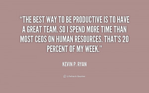 quote-Kevin-P.-Ryan-the-best-way-to-be-productive-is-211746.png