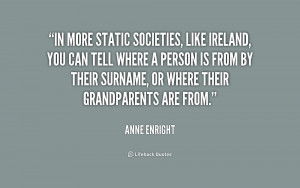 In more static societies, like Ireland, you can tell where a person is ...