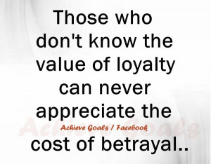 Those who don't know the value of loyalty....