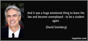 And it was a huge emotional thing to leave the law and become ...