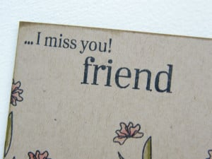 Miss you friend, miss you my friend, i will miss you friend, miss you ...