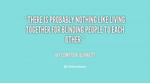 There is probably nothing like living together for blinding people to ...