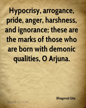 Hypocrisy, arrogance, pride, anger, harshness, and ignorance; these ...