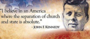believe in an America where the separation of church and state is ...