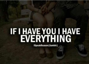 You're my everything. .