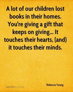 lot of our children lost books in their homes. You're giving a gift ...