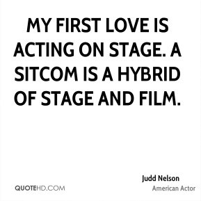 ... first love is acting on stage. A sitcom is a hybrid of stage and film