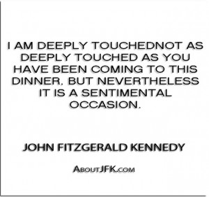 ... nevertheless it is a sentimental occasion.'' - John Fitzgerald Kennedy