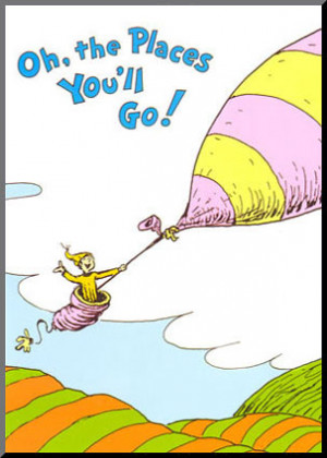 Oh! The Places You'll Go - Dr. Seuss