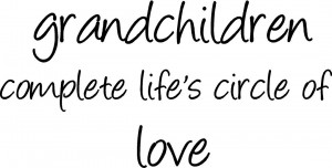 Grandchildren complete life's circle of love.
