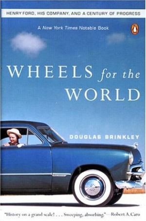 "Start by marking ""Wheels for the World: Henry Ford, His Company, and ..."