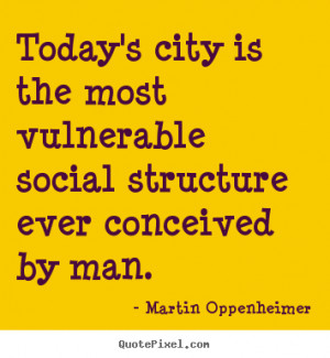 structure ever conceived by man martin oppenheimer more life quotes ...