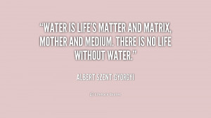 quote-Albert-Szent-Gyorgyi-water-is-lifes-matter-and-matrix-mother ...