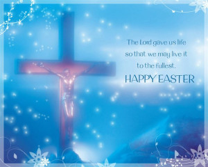 ... Gave Us Life So That We May Live It. To The Fullest. Happy Easter