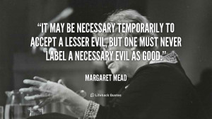 It may be necessary temporarily to accept a lesser evil, but one must ...