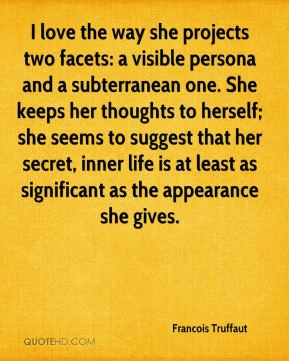 Francois Truffaut - I love the way she projects two facets: a visible ...