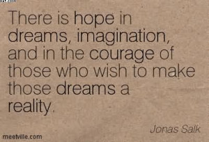 There Is Hope In Dreams, Imagination, And In The Courage Of Those Who ...