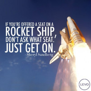 If you're offered a seat on a rocket ship, don't ask what seat. Just ...