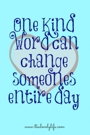 Our challenge for today… find someone that needs a kind word and ...