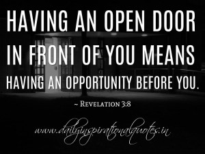 Having an open door in front of you means having an opportunity before ...