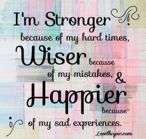 Stronger, Wiser and Happier ! #quotes